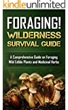 Foraging! Wilderness Survival Guide: Foraging wild edible plants and medicinal herbs (Bushcraft Book 1)