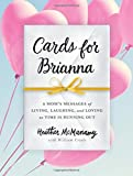 img - for Cards for Brianna: A Mom's Messages of Living, Laughing, and Loving as Time Is Running Out book / textbook / text book