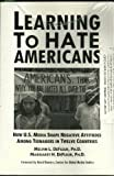 img - for Learning to Hate Americans: How U.S. Media Shape Negative Attitudes Among Teenagers in Twelve Countries (college edition) book / textbook / text book