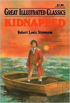 Kidnapped (Great Illustrated Classics): ?, Robert Louis Stevenson