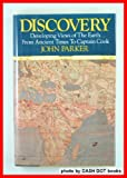 Discovery: Developing Views of the Earth from Ancient Times to Captain Cook (0880294604) by Parker, John