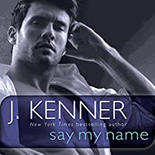 Say My Name: A Stark Novel (       UNABRIDGED) by J. Kenner Narrated by Abby Craden