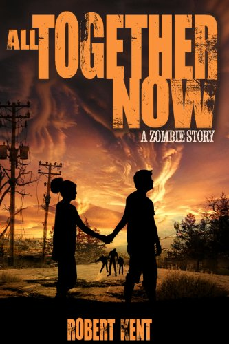 All Together Now: A Zombie Story by Robert Kent ebook deal