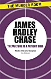 James Hadley Chase The Vulture is a Patient Bird (Murder Room)