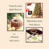 Taste and See Faith: Recipes for the Soul ~ Marie Wilson