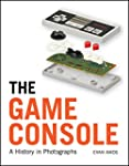 The Game Console: A History in Photog...