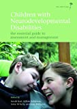Children with Neurodevelopmental Disabilities: The Essential Guide to Assessment and Management (Pgmkp - A Practical Guide from Mkp)