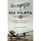 Ice Pilots, The: Flying with the Mavericks of the Great White Northby Michael Vlessides