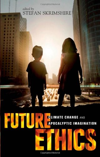 Future Ethics: Climate Change and Apocalyptic Imagination