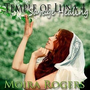 Savage Healing: Temple of Luna, Book 4   [Moira Rogers]