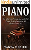 Piano: The Ultimate Guide to Mastering Piano for Beginners in 30 Minutes or Less! (Piano - How to Play Piano - Piano for Beginners - Piano Lessons - Piano ... Chords - Piano Theory) (English Edition)