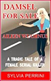 DAMSEL FOR SALE AILEEN WUORNUS: The Tragic Tale Of A Female Serial Killer (WOMEN SERIAL KILLERS)