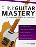 img - for Funk Guitar Mastery: The Complete Guide to Playing Funk Rhythm Guitar book / textbook / text book