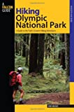 Hiking Olympic National Park: A Guide To The Parks Greatest Hiking Adventures (Regional Hiking Series)
