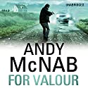 For Valour (       UNABRIDGED) by Andy McNab Narrated by Paul Thornley