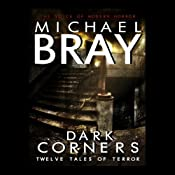 Dark Corners: Twelve Tales of Terror | [Michael Bray]