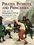 Pirates, Patriots, and Princesses: The Art of Howard Pyle (Dover Fine Art, History of Art) (0486448320) by Pyle, Howard