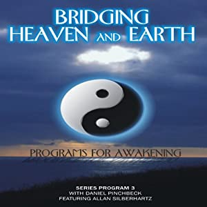 Bridging Heaven and Earth, Vol. 3 | [Daniel Pinchbeck]