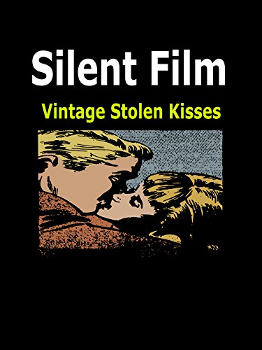 Vintage Silent Film: Stolen Kisses