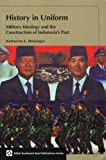 "Katharine E. McGregor, ""History in Uniform: Military Ideology and the Construction of Indonesia's Past"" (NUS Press, 2007)"