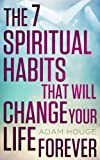 img - for The 7 Spiritual Habits That Will Change Your Life Forever book / textbook / text book