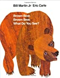 By Bill Martin Jr., Eric Carle: Brown Bear, Brown Bear, What Do You See?