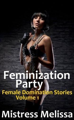 Feminization Party (Female Domination - Femdom - Stories Volume 1) (English Edition)