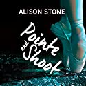 Pointe and Shoot Audiobook by Alison Stone Narrated by Lauren Ezzo