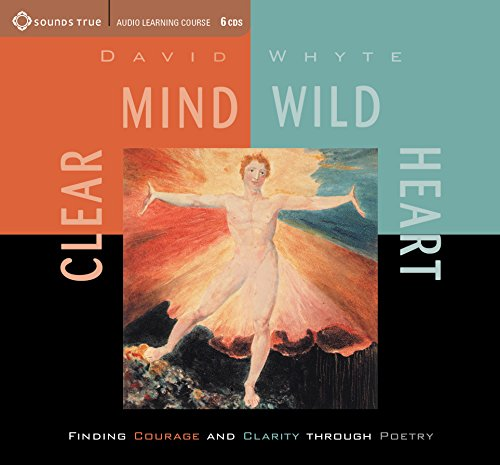 Clear Mind, Wild Heart: Finding Courage and Clarity Through Poetry