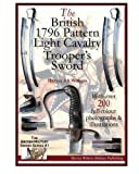 Harvey J S Withers The British 1796 Pattern Light Cavalry Trooper's Sword (The British Military Sword Series)