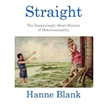 Straight: The Surprisingly Short History of Heterosexuality (       UNABRIDGED) by Hanne Blank Narrated by Fran Tunno