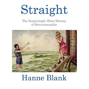 Straight: The Surprisingly Short History of Heterosexuality | [Hanne Blank]