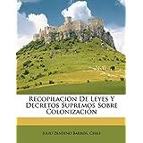 Recopilacin De Leyes Y Decretos Supremos Sobre Colonizacin