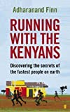 Adharanand Finn Running with the Kenyans: Discovering the secrets of the fastest people on earth by Finn, Adharanand (2012)