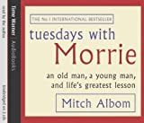 Mitch Albom Tuesdays With Morrie: An old man, a young man, and life's greatest lesson by Albom, Mitch on 06/05/2004 Unabridged edition