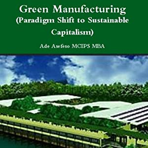 Green Manufacturing: Paradigm Shift to Sustainable Capitalism | [Ade Asefeso MCIPS MBA]