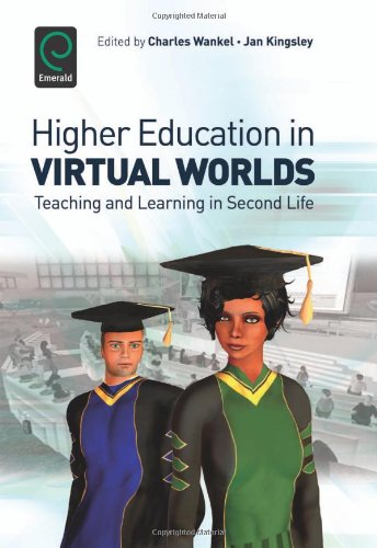 Higher Education in Virtual Worlds: Teaching and Learning...