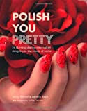 Polish You Pretty: 24 Stunning Step-by-step Nail Art Designs You Can Create at Home