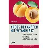 """Krebs bek�mpfen mit Vitamin B17: Vorbeugen und Heilen mit Nitrilen aus Aprikosenkernenvon """"Peter Kern"""""""