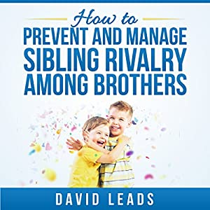 How to Prevent and Manage Sibling Rivalry Among Brothers Audiobook