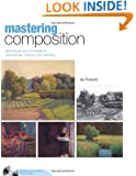 Mastering Composition: Techniques and Principles to Dramatically Improve Your Painting (Mastering (North Light Books))
