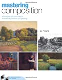 img - for Mastering Composition: Techniques and Principles to Dramatically Improve Your Painting (Mastering (North Light Books)) book / textbook / text book