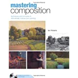 Mastering Composition: Techniques and Principles to Dramatically Improve Your Painting (Mastering (North Light Books)) ~ Ian Roberts