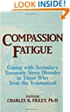 Compassion Fatigue: Coping With Secondary Traumatic Stress Disorder In Those Who Treat The Traumatized (Routledge Psychosocial Stress Series)