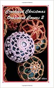 Free Crochet Patterns For Christmas Ball Covers : Crocheted Christmas Ornament Covers 2: Susan M. Allen ...