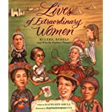 Lives of Extraordinary Women: Rulers, Rebels (and What the Neighbors Thought) ~ Kathleen Krull