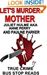 LET'S MURDER MOTHER: JULIET HULME A.K...