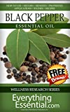 Black Pepper Essential Oil: Uses, Studies, Benefits, Applications & Recipes (Wellness Research Series Book 2)