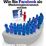 "Wie Sie Facebook als Marketinginstrument nutzenvon ""Soeren Gelder"""