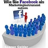"""Wie Sie Facebook als Marketinginstrument nutzenvon """"Soeren Gelder"""""""
